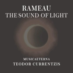 The Sound of Light by Rameau ;   MusicAeterna ,   Teodor Currentzis